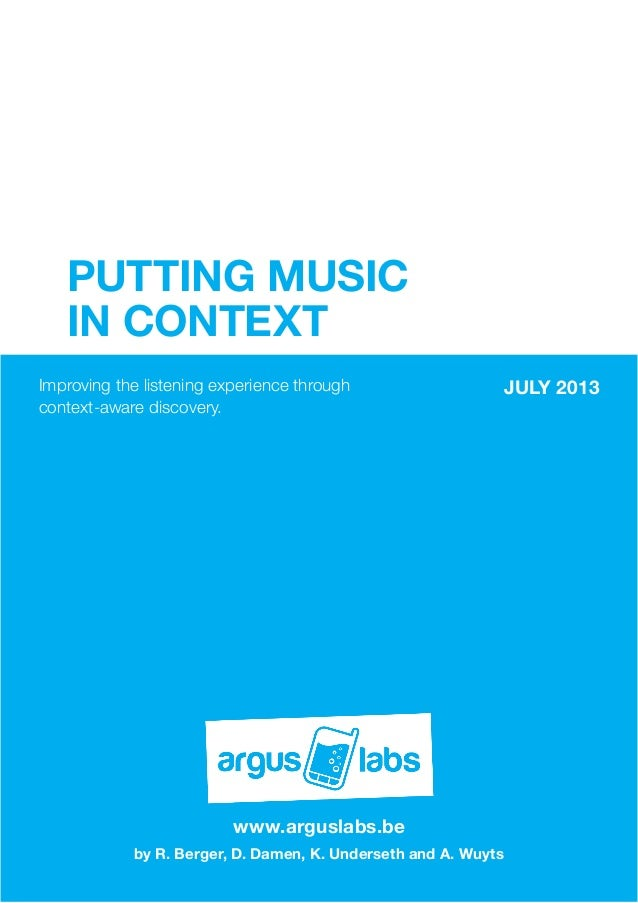 PUTTING MUSIC IN CONTEXT Improving the listening experience through context-aware discovery. JULY 2013 www.arguslabs.be by...