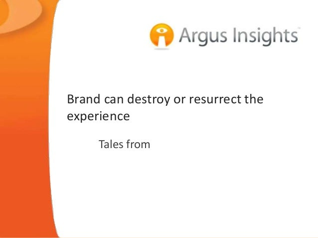 Brand can destroy or resurrect theexperience     Tales from