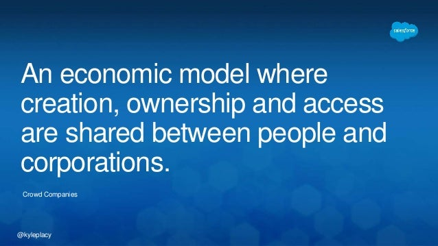 An economic model where  creation, ownership and access  are shared between people and  corporations.  Crowd Companies  @k...