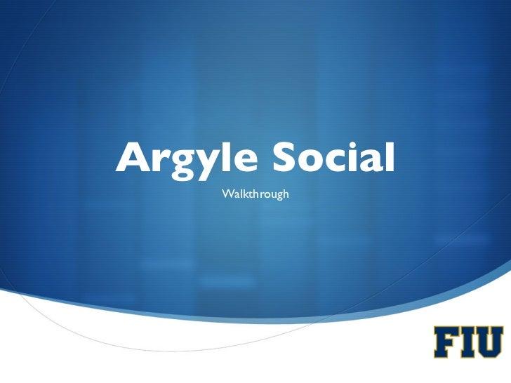 Argyle Social     Walkthrough                        S