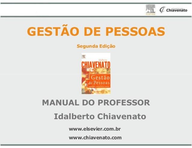 GESTÃO DE PESSOAS Segunda MANUAL DO PROFESSOR Idalberto www.elsevier.com.br www.chiavenato.com GESTÃO DE PESSOAS Segunda E...
