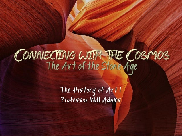 The History of Ar t I Professor Will Adams