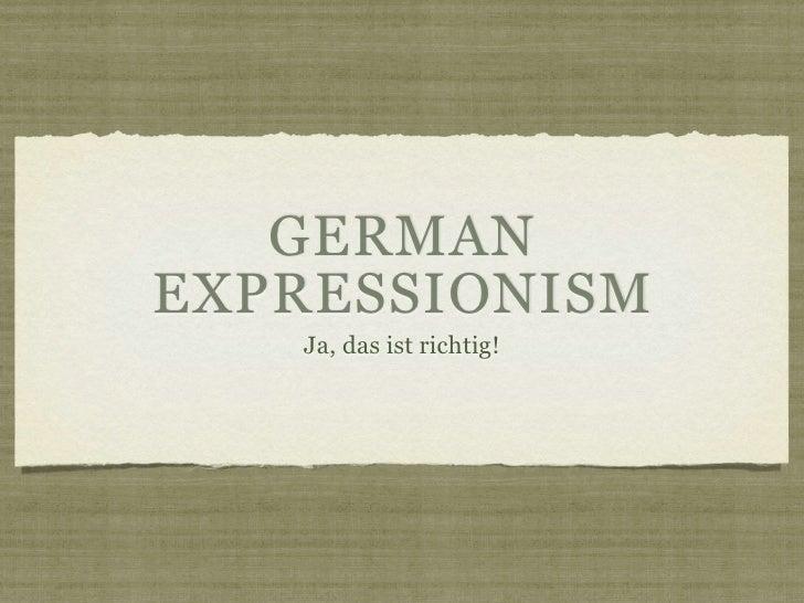 GERMAN EXPRESSIONISM    Ja, das ist richtig!