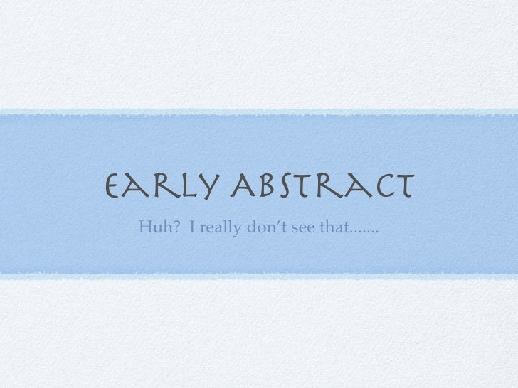 Early Abstract  Huh? I really don't see that.......