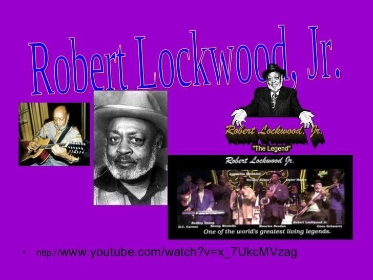<ul><li>http:// www.youtube.com/watch?v=x_7UkcMVzag </li></ul>Robert Lockwood, Jr.