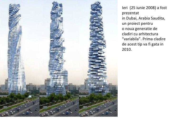 Ieri  (25 iunie 2008) a fost prezentat in Dubai, Arabia Saudita, un proiect pentru  o noua generatie de cladiri cu arhitec...
