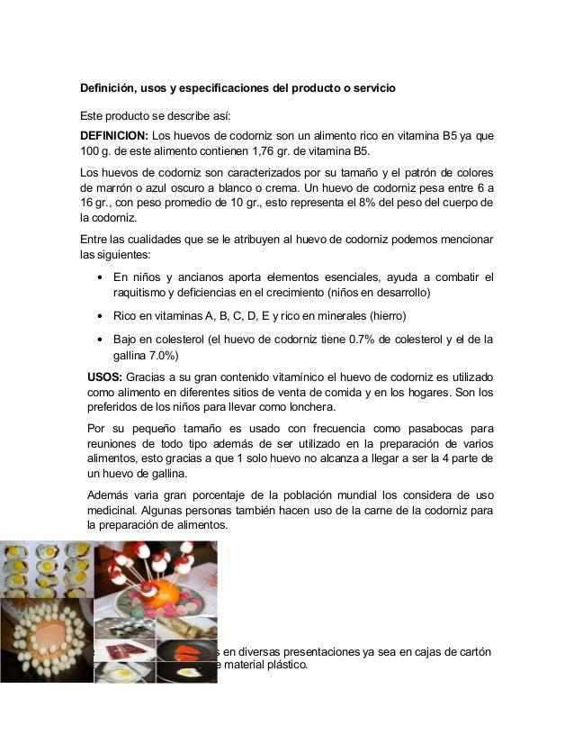 Definición, usos y especificaciones del producto o servicioEste producto se describe así:DEFINICION: Los huevos de codorni...