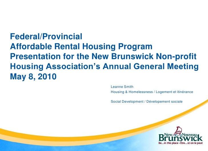 Federal/ProvincialAffordable Rental Housing ProgramPresentation for the New Brunswick Non-profit Housing Association's Ann...
