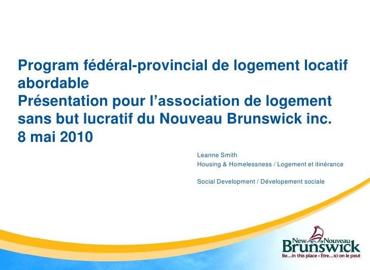 Program fédéral-provincial de logementlocatifabordablePrésentation pour l'associationde logement sans but lucratif du Nouv...