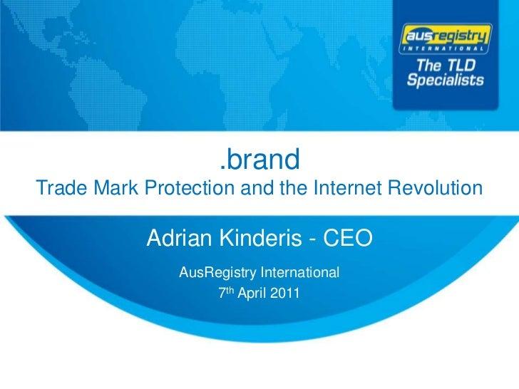 .brandTrade Mark Protection and the Internet Revolution<br />Adrian Kinderis - CEO<br />AusRegistry International<br />7th...