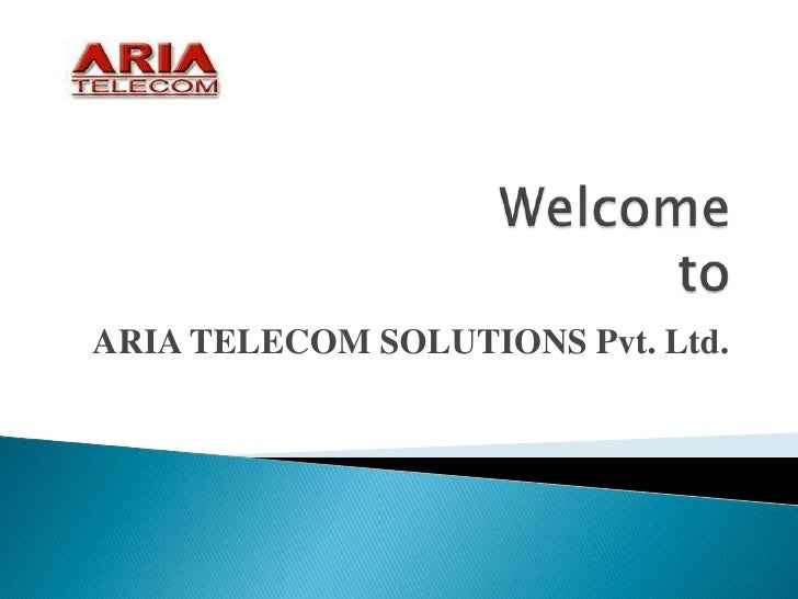 Welcome to<br />ARIA TELECOM SOLUTIONS Pvt. Ltd. <br />