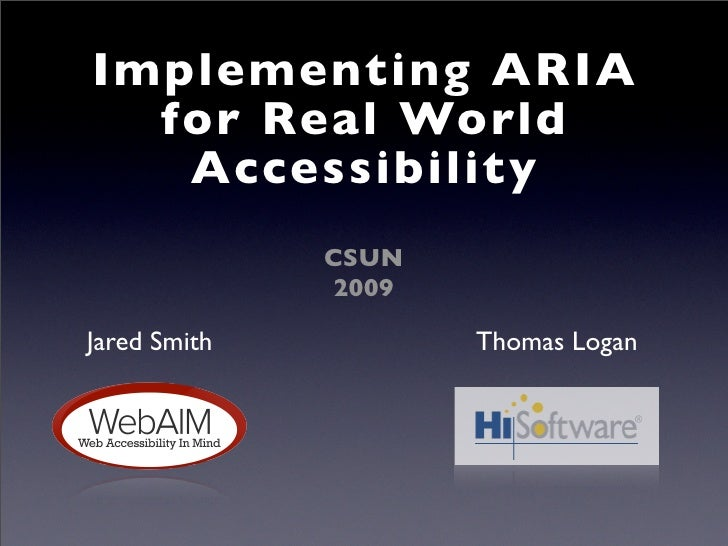 Implementing ARIA   for Real World    Accessibility               CSUN                2009  Jared Smith           Thomas L...