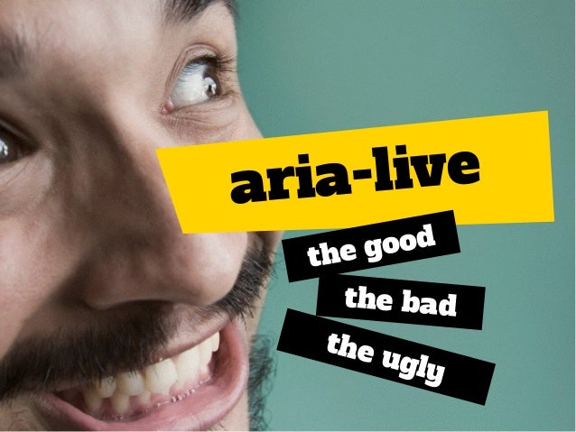 aria-live the good the bad the ugly