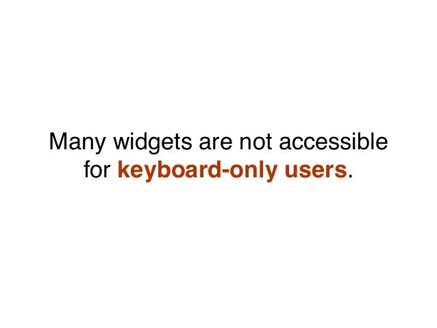 Many widgets are not accessible for keyboard-only users.