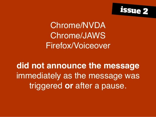 Chrome/NVDA Chrome/JAWS Firefox/Voiceover did not announce the message immediately as the message was triggered or after a...