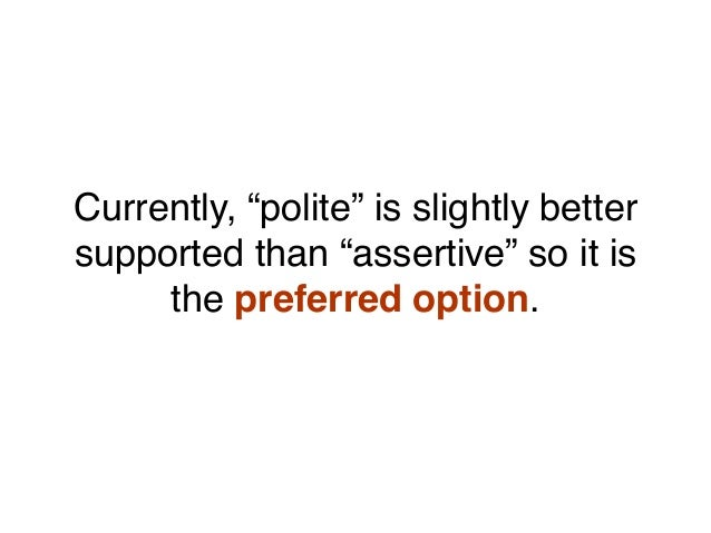 """Currently, """"polite"""" is slightly better supported than """"assertive"""" so it is the preferred option."""