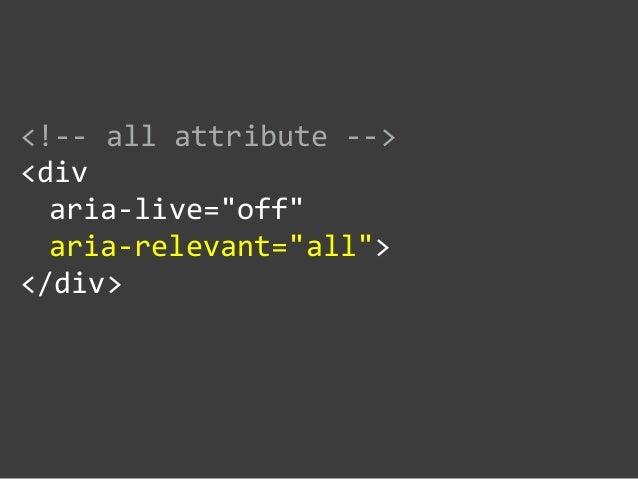 "<!-‐-‐ all attribute -‐-‐>  <div     aria-‐live=""off""     aria-‐relevant=""all"">  </div>"