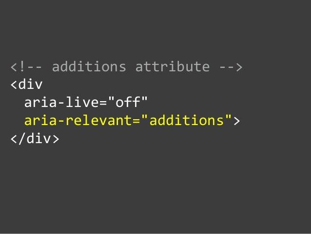 "<!-‐-‐ additions attribute -‐-‐>  <div     aria-‐live=""off""     aria-‐relevant=""additions"">  </div>"