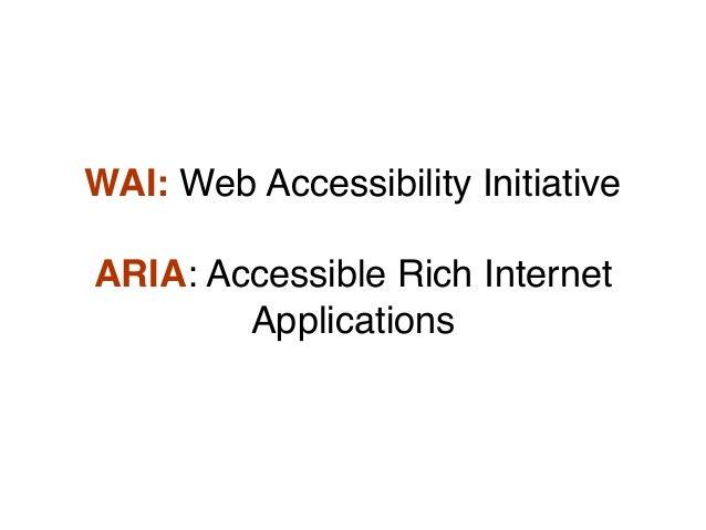 WAI: Web Accessibility Initiative ARIA: Accessible Rich Internet Applications
