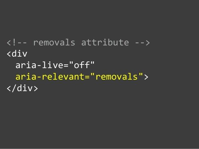 "<!-‐-‐ removals attribute -‐-‐>  <div     aria-‐live=""off""     aria-‐relevant=""removals"">  </div>"