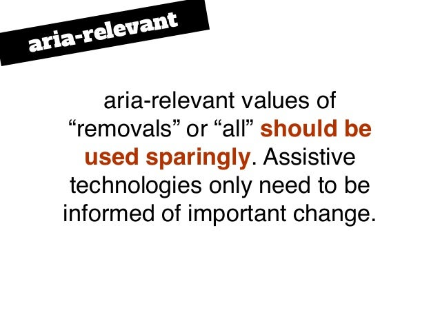 """aria-relevant values of """"removals"""" or """"all"""" should be used sparingly. Assistive technologies only need to be informed of i..."""