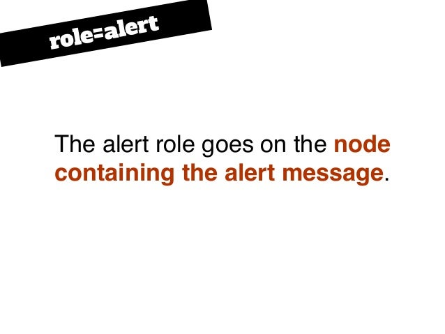 The alert role goes on the node containing the alert message. role=alert