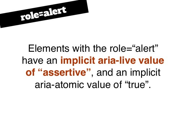 """Elements with the role=""""alert"""" have an implicit aria-live value of """"assertive"""", and an implicit aria-atomic value of """"true..."""
