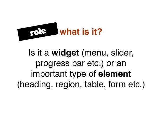 what is it? Is it a widget (menu, slider, progress bar etc.) or an important type of element (heading, region, table, form...