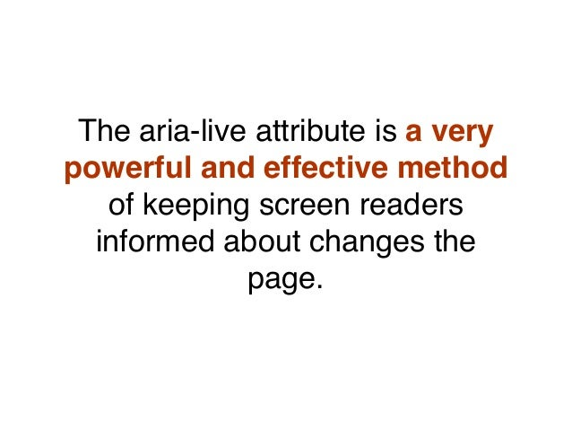 The aria-live attribute is a very powerful and effective method of keeping screen readers informed about changes the page.