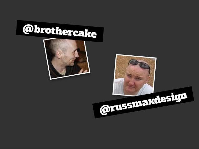 @brothercake @russmaxdesign