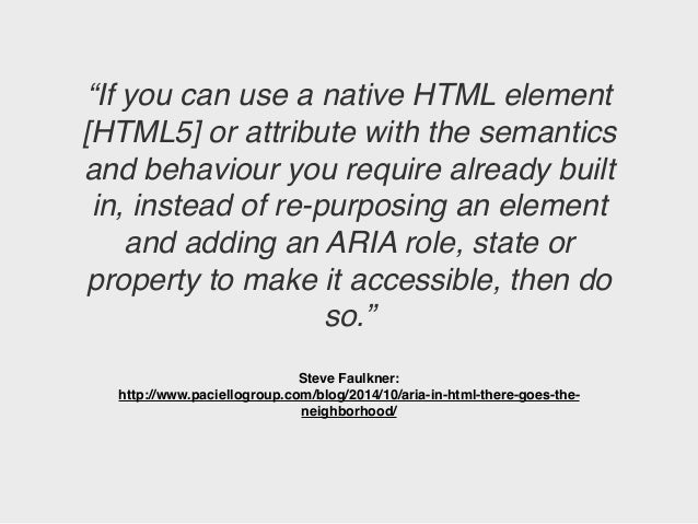 """""""If you can use a native HTML element [HTML5] or attribute with the semantics and behaviour you require already built in, ..."""