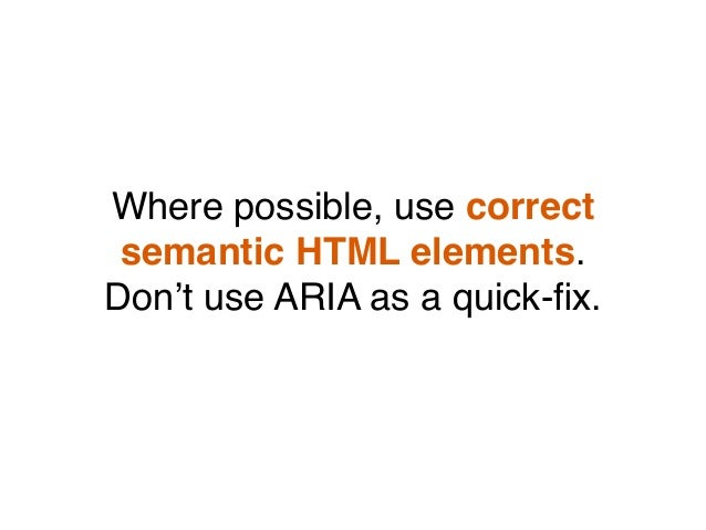 Where possible, use correct semantic HTML elements. Don't use ARIA as a quick-fix.
