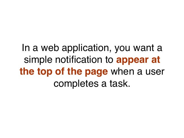 In a web application, you want a simple notification to appear at the top of the page when a user completes a task.