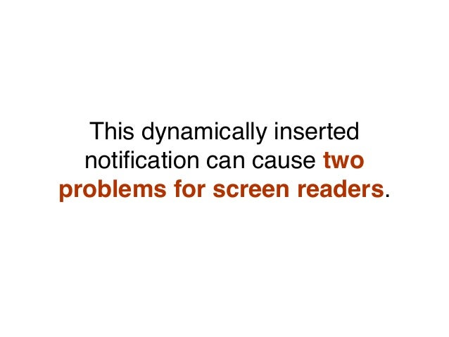 This dynamically inserted notification can cause two problems for screen readers.
