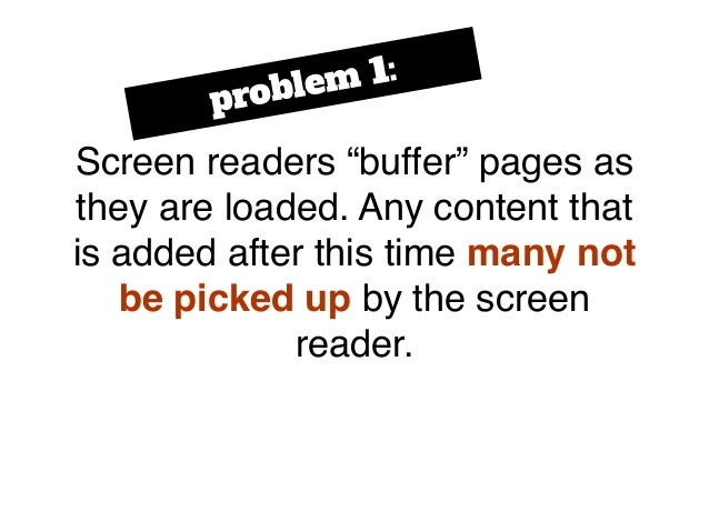"""Screen readers """"buffer"""" pages as they are loaded. Any content that is added after this time many not be picked up by the s..."""