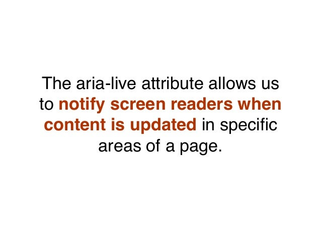 The aria-live attribute allows us to notify screen readers when content is updated in specific areas of a page.