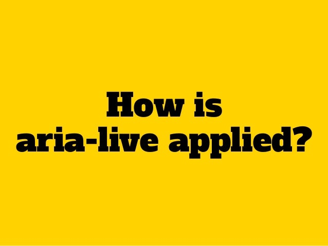 How is aria-live applied?