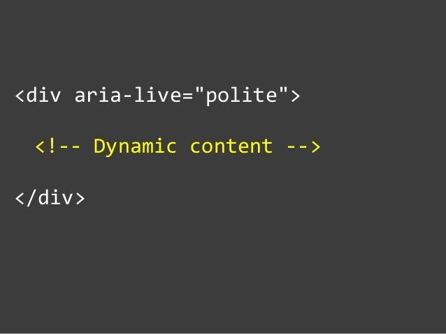 """<div aria-‐live=""""polite"""">    <!-‐-‐ Dynamic content -‐-‐>      </div>"""