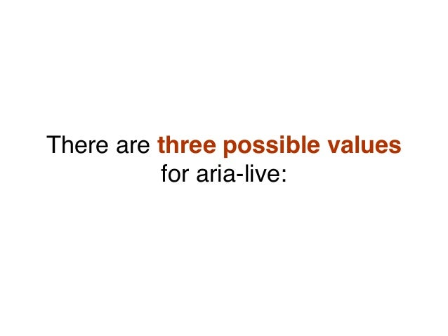 There are three possible values for aria-live: