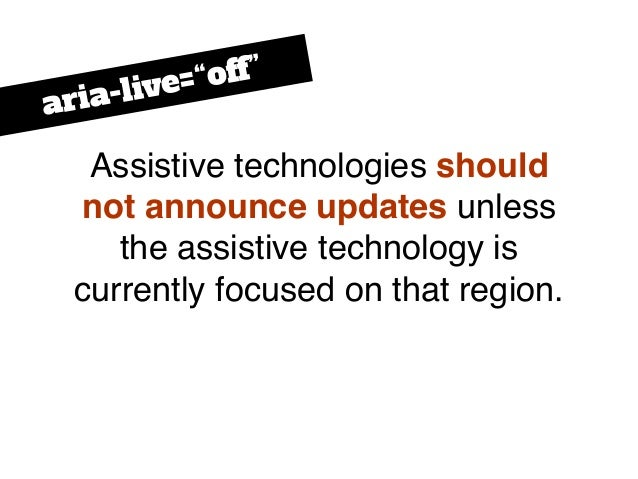 Assistive technologies should not announce updates unless the assistive technology is currently focused on that region. ar...