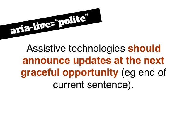 """Assistive technologies should announce updates at the next graceful opportunity (eg end of current sentence). aria-live=""""p..."""