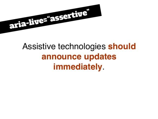 "Assistive technologies should announce updates immediately. aria-live=""assertive"""