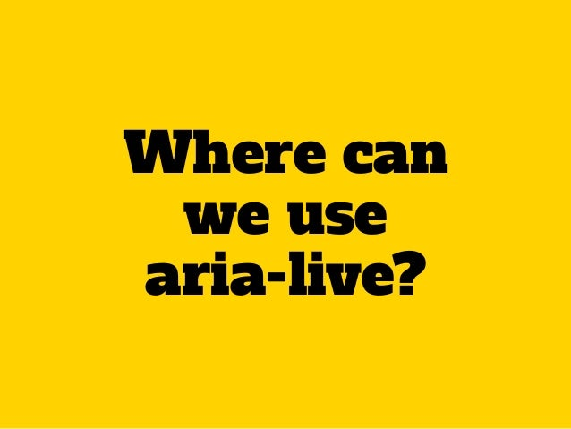 Where can we use aria-live?
