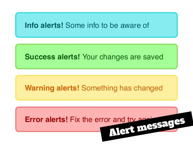 Success alerts! Your changes are saved Info alerts! Some info to be aware of Warning alerts! Something has changed Error a...