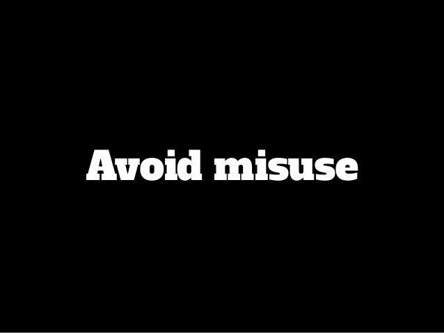 Avoid misuse