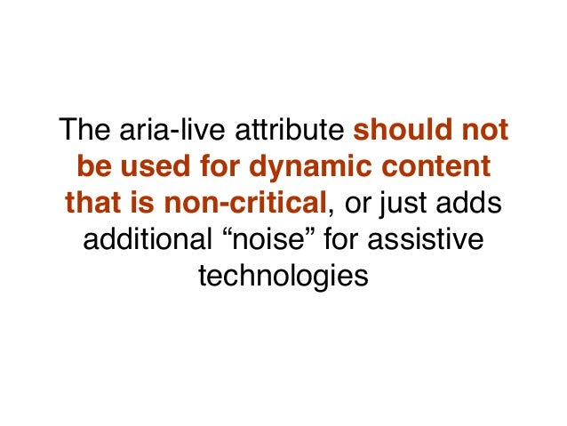 """The aria-live attribute should not be used for dynamic content that is non-critical, or just adds additional """"noise"""" for a..."""