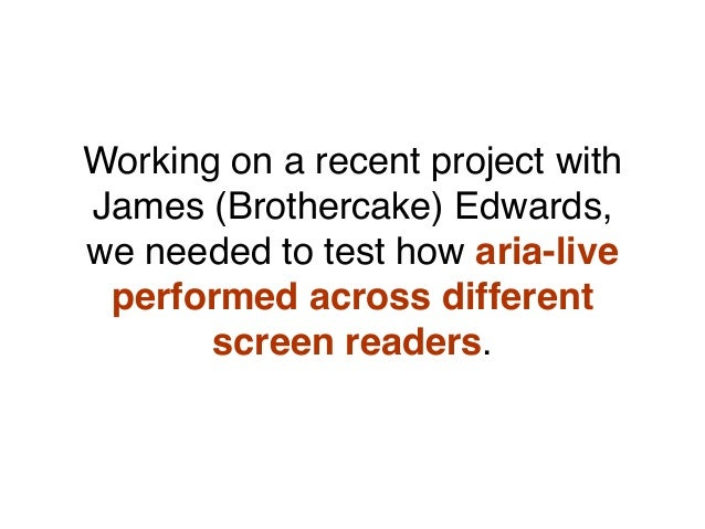 Working on a recent project with James (Brothercake) Edwards, we needed to test how aria-live performed across different s...