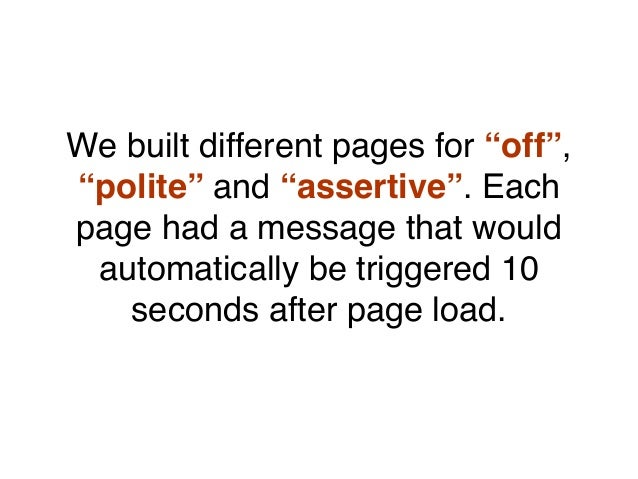 """We built different pages for """"off"""", """"polite"""" and """"assertive"""". Each page had a message that would automatically be triggere..."""