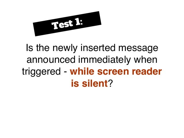 Is the newly inserted message announced immediately when triggered - while screen reader is silent? Test 1: