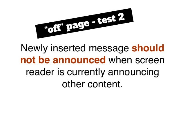 """Newly inserted message should not be announced when screen reader is currently announcing other content. """"off"""" page - test..."""